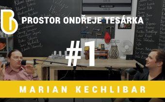 Prostor Ondřeje Tesárka #1 – Marián Kechlibar